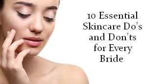 10 Essential Skincare Do's and Don'ts for Every Bride