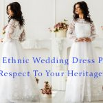 An Ethnic Wedding Dress Pays Respect To Your Heritage!